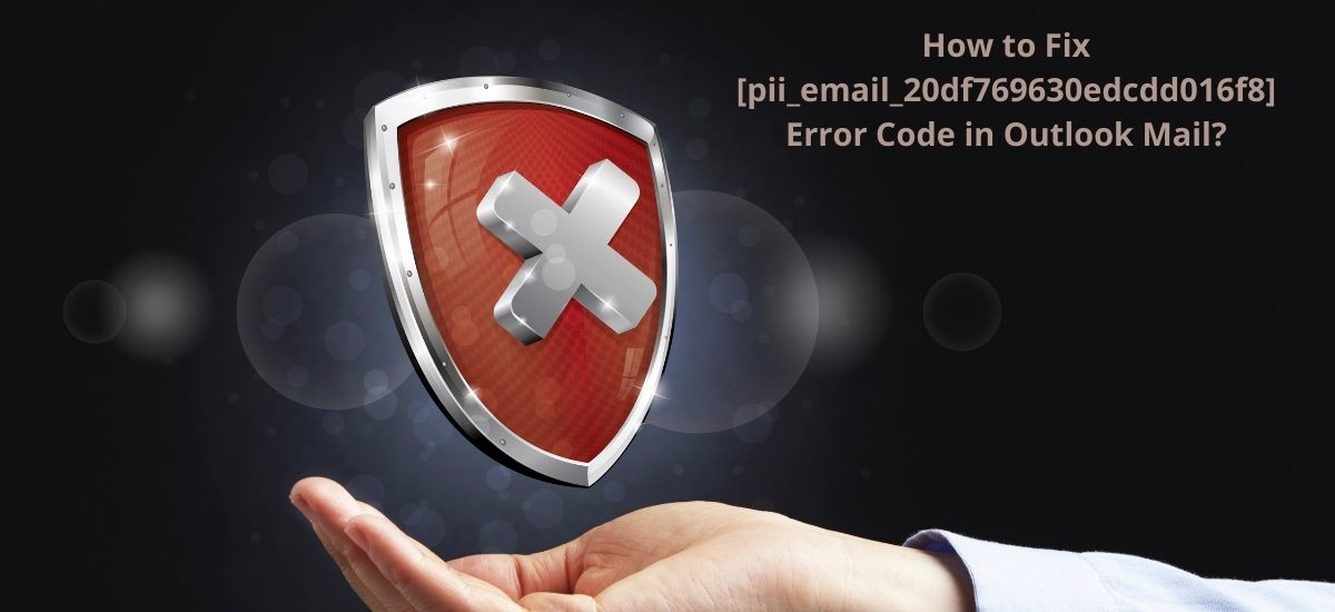 How to Fix [pii_email_20df769630edcdd016f8] Error Code in Outlook Mail
